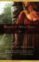 Beyond the Abbey Gates  by Catherine MacCoun