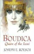 Boudica, Queen of the Iceni by Joseph E Roesch