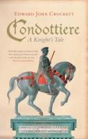 Condottiere: A Knight's Tale by Edward John Crockett