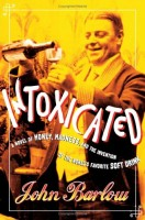 Intoxicated! A Novel of Money, Madness and the Invention of the World's Favorite Soft Drink by John Barlow