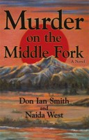 Murder on the Middle Fork  by Naida West