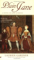 Plain Jane: A Novel of Jane Seymour by Laurien Gardner