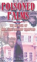 Poisoned Palms: The Murder of Mrs. Jane Lathrop Stanford by Dorothea N. Buckingham