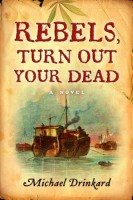 Rebels, Turn Out Your Dead by Michael Drinkard