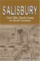 Salisbury: Civil War Death Camp in North Carolina by Richard Masterson