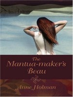The Mantua Maker's Beau  by Anne Holman