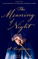 The Meaning of Night: A Confession  by Michael Cox
