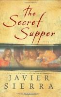 The Secret Supper  by Javier Sierra (trans. Alberto Manguel)