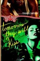 Tomorrow They Will Kiss by Eduardo Santiago