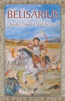 Belisarius, Book 1: The First Shall Be Last by Paolo A. Belzoni