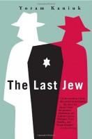 The Last Jew by Yoram Kaniuk (trans. from the Hebrew by Barbara Harshav)