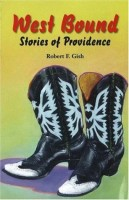 West Bound: Stories of Providence by Robert Franklin Gish