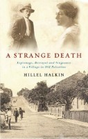 A Strange Death: Espionage, Betrayal and Vengeance in a Village in Old Palestine by Hillel Halkin