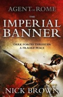 Agent of Rome: The Imperial Banner by Nick Brown