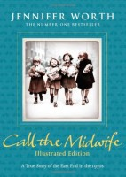 Call the Midwife: Illustrated Edition by Jennifer Worth