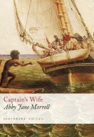 Captain's Wife: Narrative of a Voyage in the Schooner Antarctic 1829, 1830, 1831 by Abby Jane Morrell
