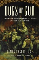 Dogs of God: Columbus, the Inquisition and the Defeat of the Moors by James Reston