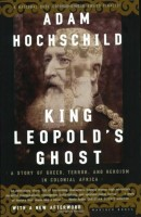 King Leopold's Ghost: A Story of Greed, Terror and Heroism in Colonial Africa by Adam Hochschild
