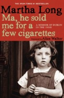 Ma, He Sold Me for a Few Cigarettes: A Memoir of Dublin in the 1950s by Martha Long