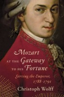 Mozart at the Gateway to His Fortune, Serving the Emperor 1788-1791 by Christoph Wolff
