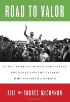 Road to Valor: A True Story of World War II Italy, the Nazis, and the Cyclist Who Inspired a Nation by Andres McConnon