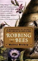 Robbing The Bees: A Biography of Honey, the Sweet Liquid Gold that Seduced the World by Holley Bishop