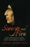 Scourge and Fire: Savonarola and Renaissance Italy by Lauro Martines