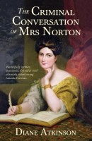 The Criminal Conversation of Mrs Norton by Diane Atkinson