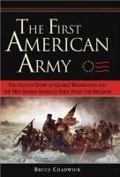 The First American Army: the Remarkable Story of George Washington and the Men behind America's Fight for Freedom by Bruce Chadwick