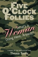 The Five O'Clock Follies: What's a Woman Doing Here Anyway? by Theasa Tuohy