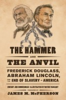 The Hammer and the Anvil: Frederick Douglass, Abraham Lincoln, and the End of Slavery in America by Wayne Vansant (illus.)