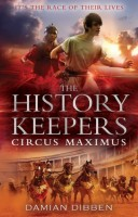 The History Keepers: Circus Maximus by Damian Dibben