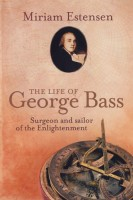 The Life of George Bass, Surgeon and Sailor of the Enlightenment by Miriam Estensen