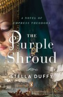 The Purple Shroud: A Novel of Empress Theodora by Stella Duffy