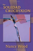 The Soledad Crucifixion by Nancy Wood
