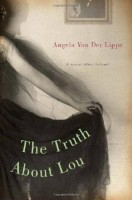 The Truth About Lou: A (Necessary) Fiction by Angela von der Lippe