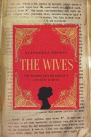 The Wives: The Women Behind Russia's Literary Giants by Alexandra Popoff