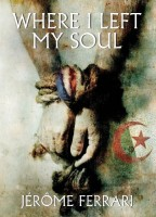 Where I Left My Soul by Jerome Ferrari