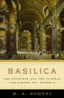 Basilica : The Splendour and the Scandal -- Building St Peter's  by R.A. Scotti