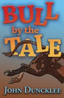 Bull by the Tale by John Duncklee