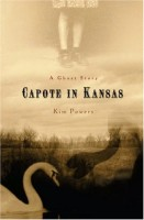 Capote In Kansas: A Ghost Story by Kim Powers