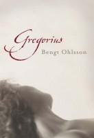 Gregorius by Bengt Ohlsson (trans. Silvester Mazzarella)