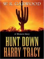 Hunt Down Harry Tracy  by W. R. Garwood