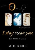 I Stay Near You : One Story in Three by M.E.Kerr