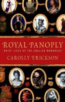 Royal Panoply : Brief Lives of the English Monarchs by Carolly Erickson