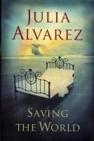 Saving the World  by Julia Alvarez