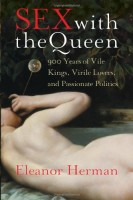 Sex with the Queen :  900 Years of Vile Kings, Virile Lovers, and Passionate Politics  by Eleanor Herman