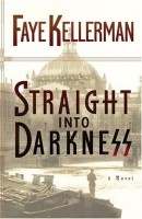 Straight into Darkness by Faye Kellerman