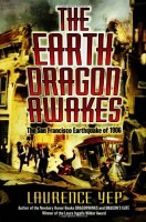 The Earth Dragon Awakes : The San Francisco Earthquake of 1906 by Laurence Yep