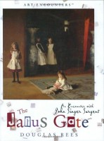 The Janus Gate:  An Encounter with John Singer Sargent by Douglas Rees